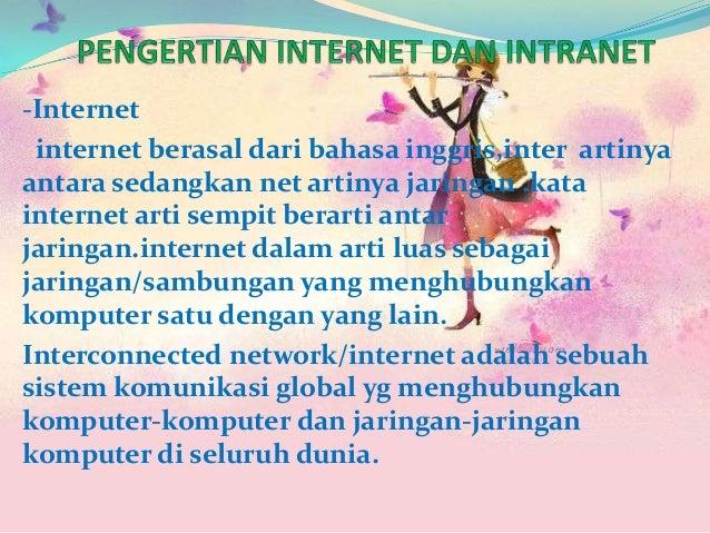 -Internet internet berasal dari bahasa inggris,inter artinyaantara sedangkan net artinya jaringan .katainternet arti sempi...