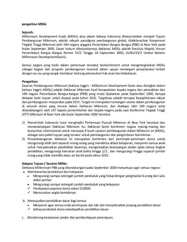 pengertian MDGs Sejarah: Millennium Development Goals (MDGs) atau dalam bahasa Indonesia diterjemahkan menjadi Tujuan Pemb...