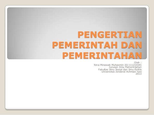 PENGERTIANPEMERINTAH DAN  PEMERINTAHAN                                       Oleh :      Nina Minawati Muhaemin (611112100...