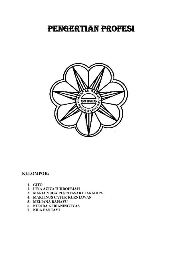 PENGERTIAN PROFESI  KELOMPOK: 1. 2. 3. 4. 5. 6. 7.  GITO LINA AZIZATURROHMAH MARIA YUGA PUSPITASARI TARADIPA MARTINUS CATU...