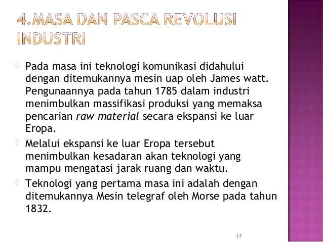  Pada masa ini teknologi komunikasi didahului dengan ditemukannya mesin uap oleh James watt. Pengunaannya pada tahun 1785...