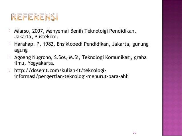  Miarso, 2007, Menyemai Benih Teknoloigi Pendidikan, Jakarta, Pustekom.  Harahap. P, 1982, Ensiklopedi Pendidikan, Jakar...