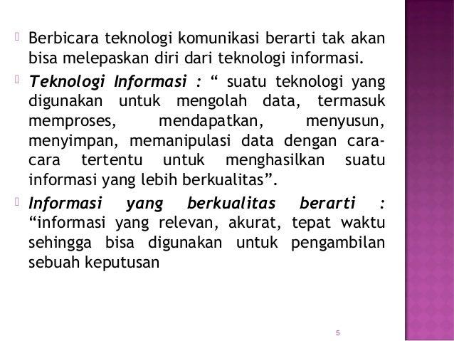 """ Berbicara teknologi komunikasi berarti tak akan bisa melepaskan diri dari teknologi informasi.  Teknologi Informasi : """"..."""