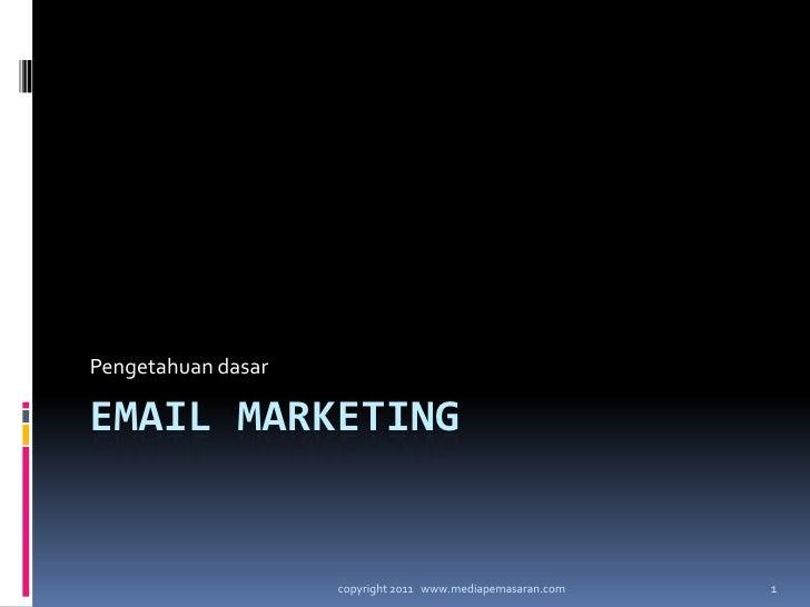 Email marketing<br />Pengetahuandasar<br />1<br />copyright 2011   www.mediapemasaran.com<br />