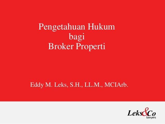 Pengetahuan Hukum bagi Broker Properti Eddy M. Leks, S.H., LL.M., MCIArb.