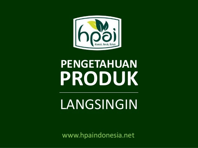 PENGETAHUAN LANGSINGIN PRODUK www.hpaindonesia.net