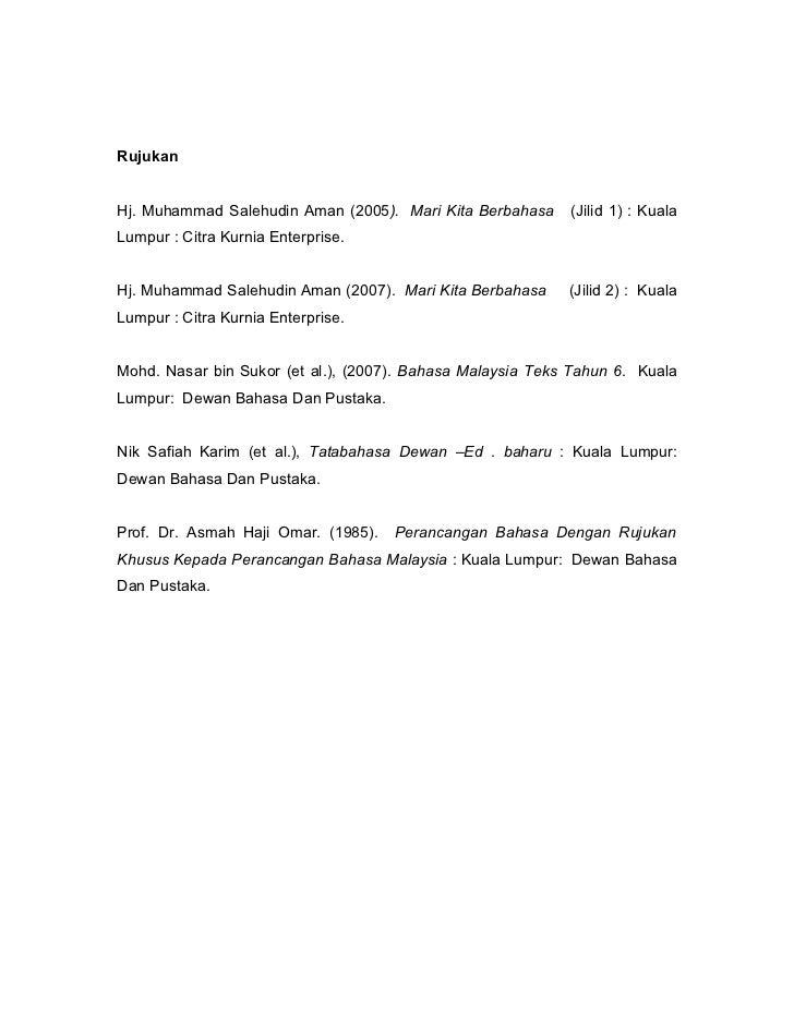 RujukanHj. Muhammad Salehudin Aman (2005). Mari Kita Berbahasa     (Jilid 1) : KualaLumpur : Citra Kurnia Enterprise.Hj. M...
