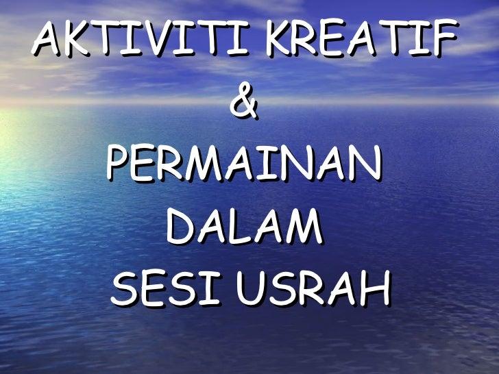 AKTIVITI KREATIF  &  PERMAINAN  DALAM  SESI USRAH