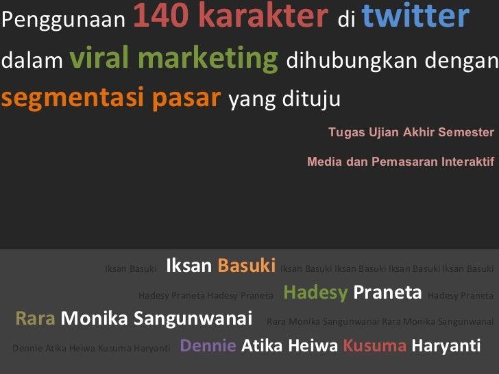 Penggunaan  140 karakter   di   twitter   dalam   viral marketing  dihubungkan dengan  segmentasi pasar  yang dituju Iksan...