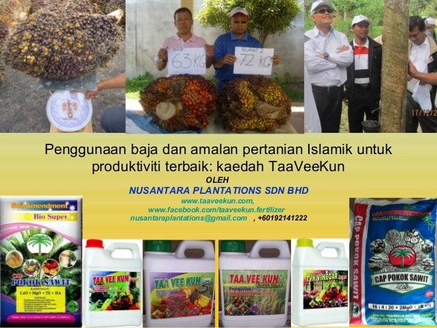 Penggunaan baja dan amalan pertanian Islamik untuk produktiviti terbaik: kaedah TaaVeeKun OLEH NUSANTARA PLANTATIONS SDN B...