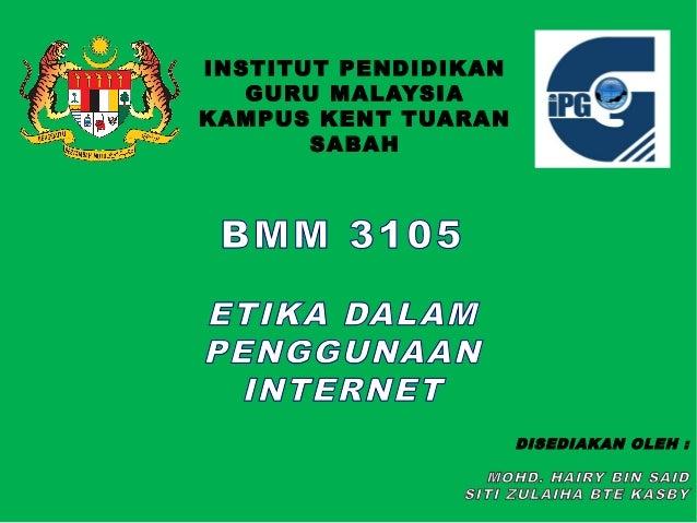 INSTITUT PENDIDIKAN   GURU MALAYSIAKAMPUS KENT TUARAN       SABAH BMM 3105ETIKA DALAMPENGGUNAAN  INTERNET                 ...