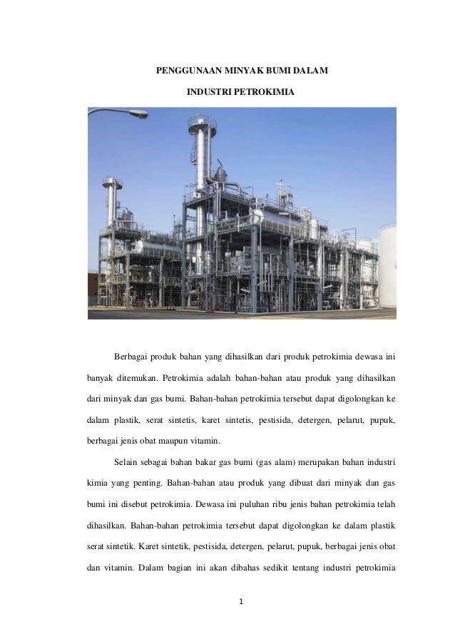 1 PENGGUNAAN MINYAK BUMI DALAM INDUSTRI PETROKIMIA Berbagai produk bahan yang dihasilkan dari produk petrokimia dewasa ini...