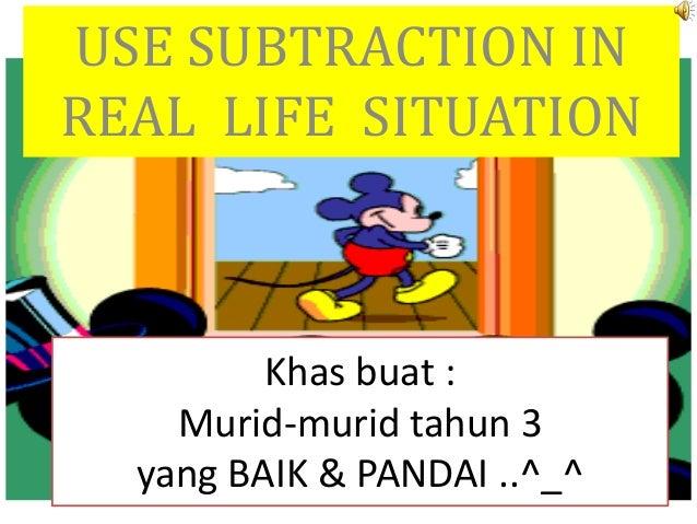 Khas buat : Murid-murid tahun 3 yang BAIK & PANDAI ..^_^ USE SUBTRACTION IN REAL LIFE SITUATION