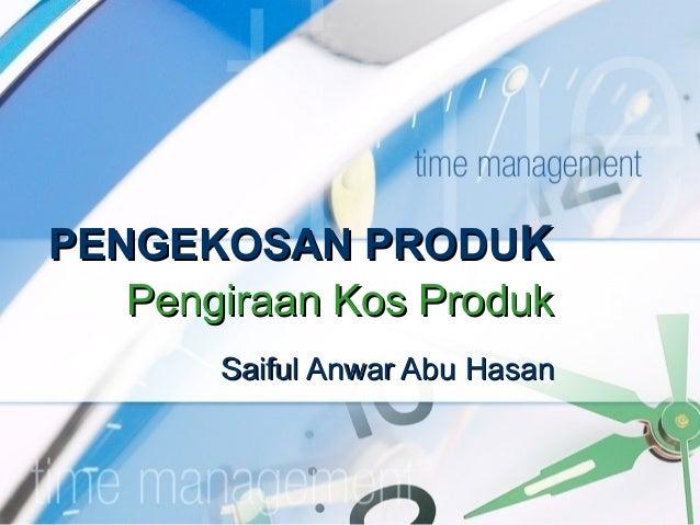 PENGEKOSAN PRODUK   Pengiraan Kos Produk       Saiful Anwar Abu Hasan