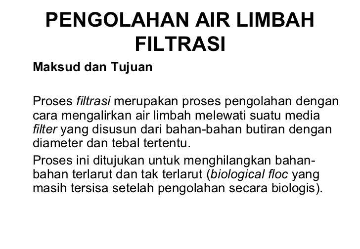 PENGOLAHAN AIR LIMBAH FILTRASI <ul><li>Maksud dan Tujuan </li></ul><ul><li>Proses  filtrasi  merupakan proses pengolahan d...