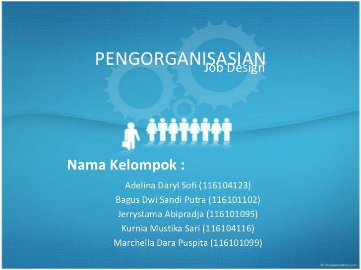 PENGORGANISASIAN             Job DesignNama Kelompok :       Adelina Daryl Sofi (116104123)     Bagus Dwi Sandi Putra (116...