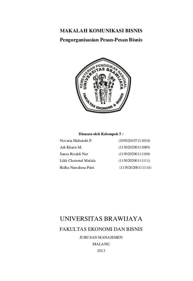 MAKALAH KOMUNIKASI BISNIS Pengorganisasian Pesan-Pesan Bisnis Disusun oleh Kelompok 5 : Novaria Mahendri P. (1050201071110...