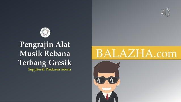 Pengrajin Alat Musik Rebana Terbang Gresik Supplier & Produsen rebana BALAZHA.com
