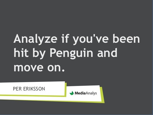 Analyze if youve beenhit by Penguin andmove on.PER ERIKSSON