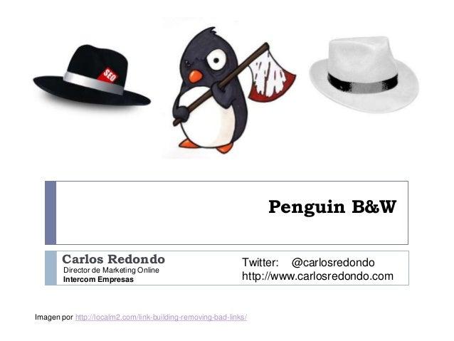 Penguin B&W Carlos Redondo Director de Marketing Online Intercom Empresas  Twitter: @carlosredondo http://www.carlosredond...