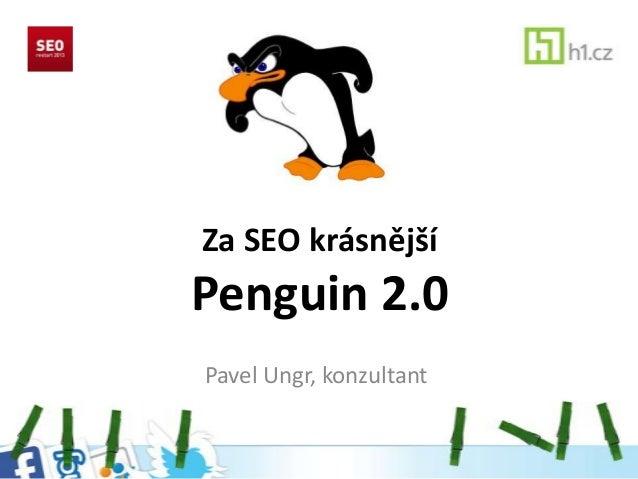 Za SEO krásnějšíPenguin 2.0Pavel Ungr, konzultant