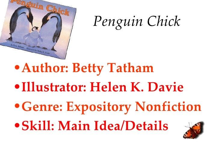 Penguin Chick <ul><li>Author: Betty Tatham </li></ul><ul><li>Illustrator: Helen K. Davie </li></ul><ul><li>Genre: Exposito...