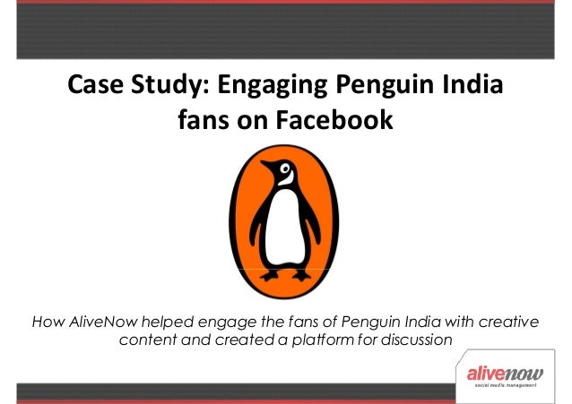 Case Study: Engaging Penguin Indiafans on Facebookfans on FacebookHow AliveNow helped engage the fans of Penguin India wit...
