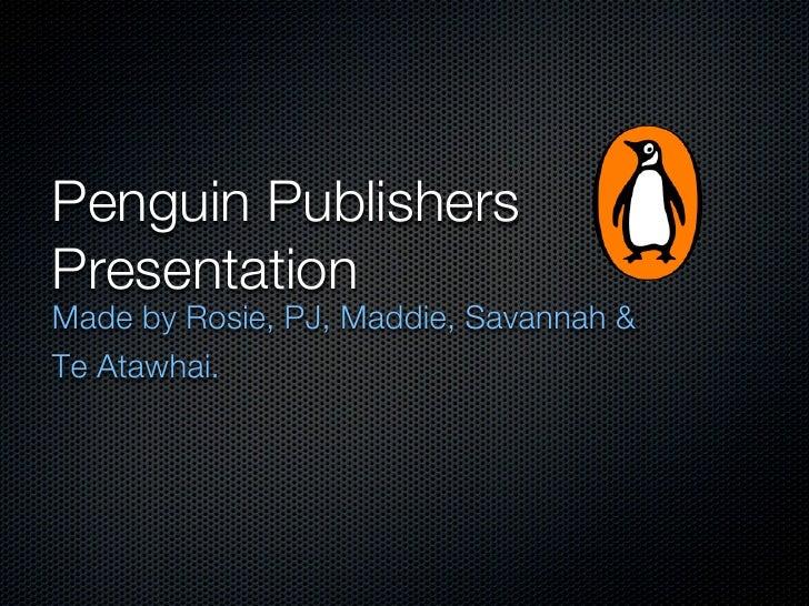 Penguin PublishersPresentationMade by Rosie, PJ, Maddie, Savannah &Te Atawhai.
