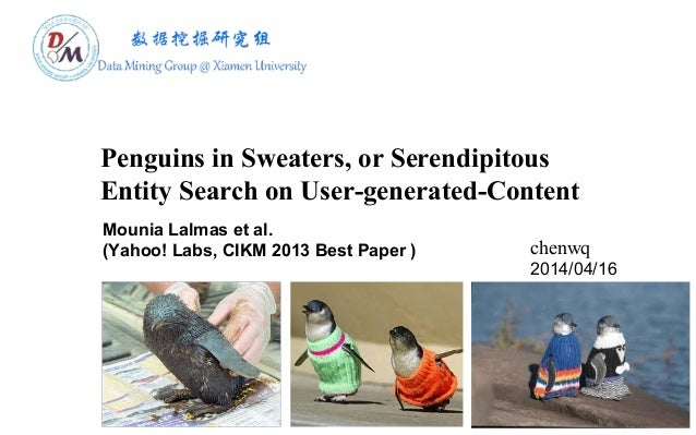 Penguins in Sweaters, or Serendipitous Entity Search on User-generated-Content chenwq 2014/04/16 Mounia Lalmas et al. (Yah...