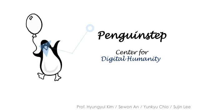 Penguinstep Center for Digital Humanity  Prof. Hyungyul Kim / Sewon An / Yunkyu Chio / Sujin Lee
