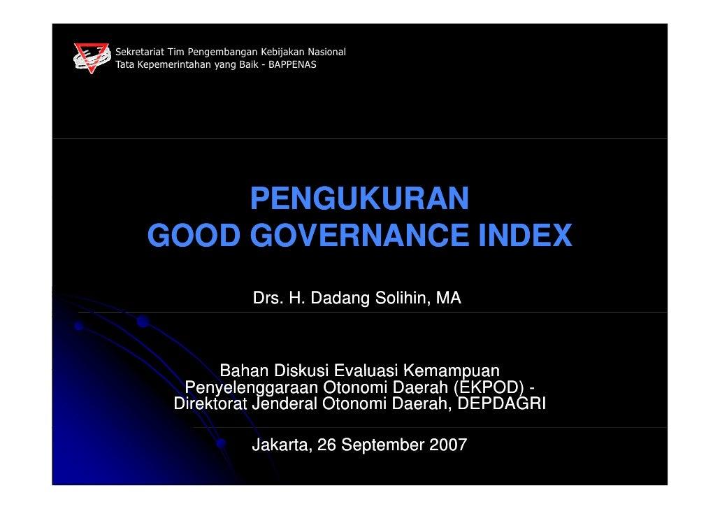 PENGUKURAN  GOOD GOVERNANCE INDEX Bahan Diskusi Evaluasi Kemampuan Penyelenggaraan Otonomi Daerah (EKPOD)  -  Direktorat J...
