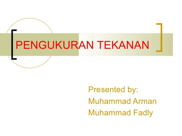 PENGUKURAN TEKANAN Presented by: Muhammad Arman Muhammad Fadly