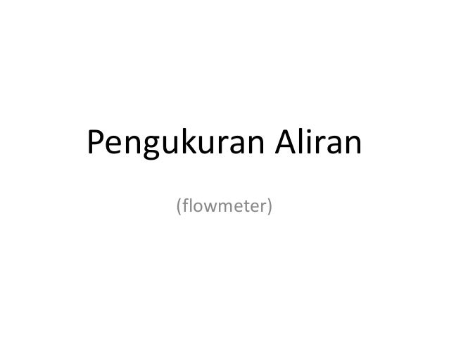 Pengukuran Aliran  (flowmeter)