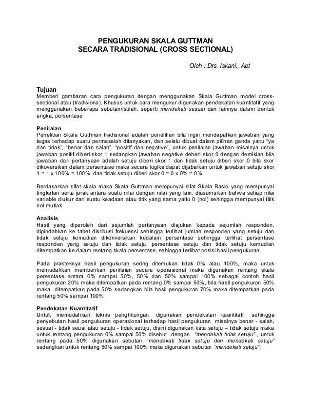 PENGUKURAN SKALA GUTTMAN SECARA TRADISIONAL (CROSS SECTIONAL) Oleh : Drs. Iskani., Apt  Tujuan Memberi gambaran cara pengu...