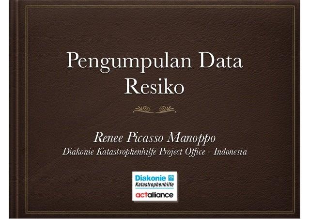 Pengumpulan Data  Resiko  Renee Picasso Manoppo  Diakonie Katastrophenhilfe Project Office - Indonesia