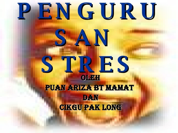 PENGURUSAN  STRES oleh Puan Ariza bt Mamat   dan Cikgu Pak Long