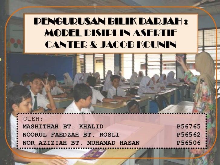 PENGURUSAN BILIK DARJAH :    MODEL DISIPLIN ASERTIF    CANTER & JACOB KOUNINOLEH:MASHITHAH BT. KHALID            P56765NOO...