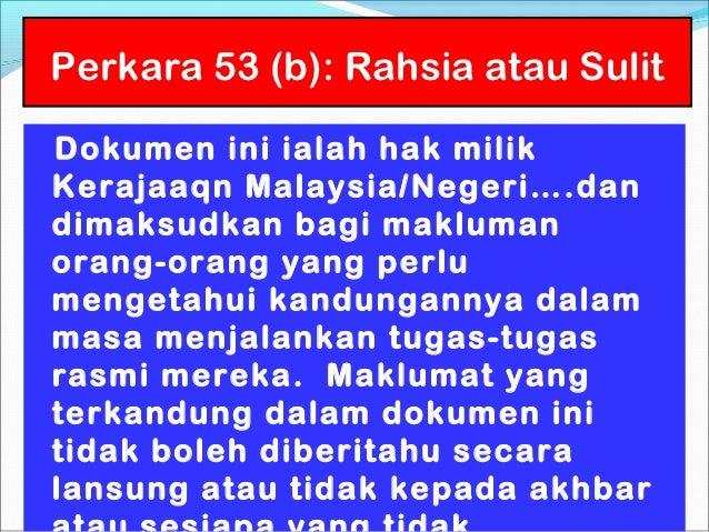 Perkara 53 (b): Rahsia atau SulitDokumen ini ialah hak milikKerajaaqn Malaysia/Negeri….dandimaksudkan bagi maklumanorang-o...