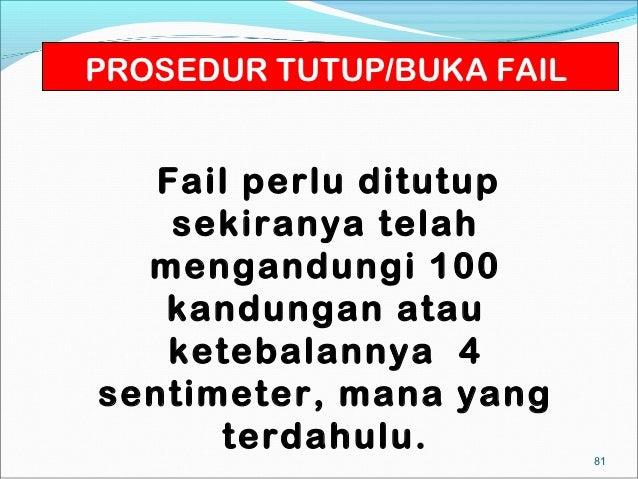 PROSEDUR TUTUP/BUKA FAIL   Fail perlu ditutup    sekiranya telah  mengandungi 100   kandungan atau   ketebalannya 4sentime...