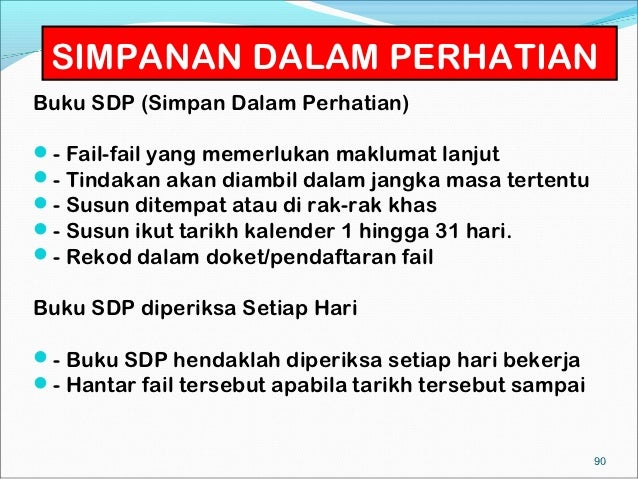 SIMPANAN DALAM PERHATIANBuku SDP (Simpan Dalam Perhatian)- Fail-fail yang memerlukan maklumat lanjut- Tindakan akan diam...