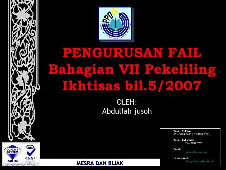 PENGURUSAN FAIL Bahagian VII Pekeliling Ikhtisas bil.5/2007 (Pekeliling Ikhtisas bil.5/2007 OLEH: Abdullah jusoh <ul><ul><...