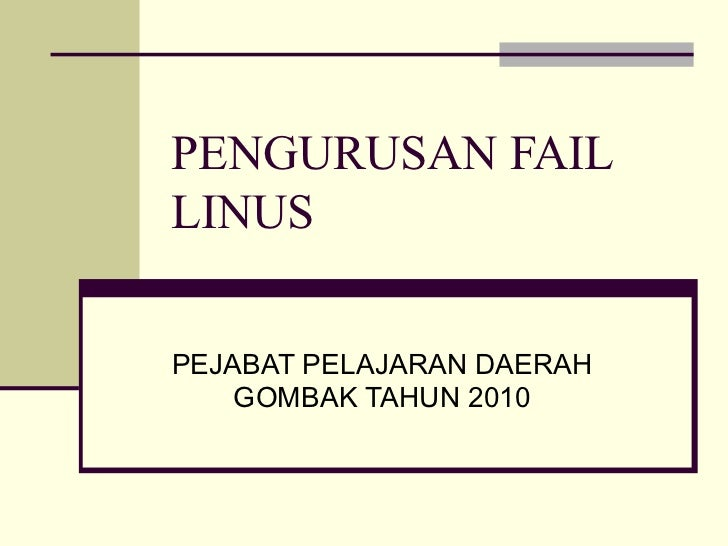PENGURUSAN FAIL LINUS PEJABAT PELAJARAN DAERAH GOMBAK TAHUN 2010