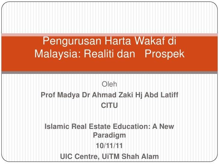 Pengurusan Harta Wakaf diMalaysia: Realiti dan Prospek                 Oleh Prof Madya Dr Ahmad Zaki Hj Abd Latiff        ...