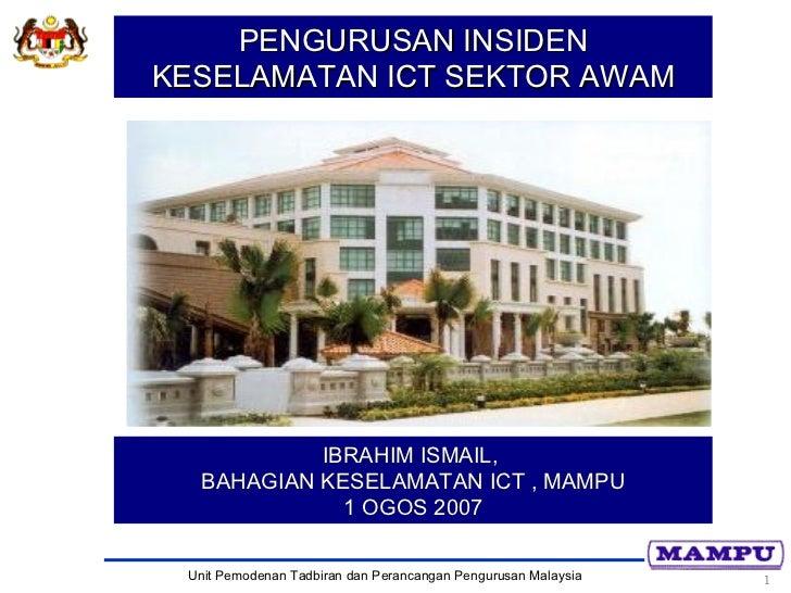 PENGURUSAN INSIDENKESELAMATAN ICT SEKTOR AWAM            IBRAHIM ISMAIL,   BAHAGIAN KESELAMATAN ICT , MAMPU              1...