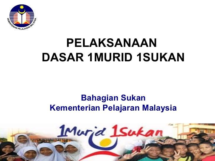 PELAKSANAANDASAR 1MURID 1SUKAN       Bahagian Sukan Kementerian Pelajaran Malaysia