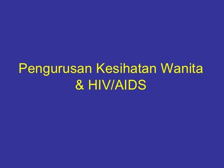 Pengurusan Kesihatan Wanita        & HIV/AIDS
