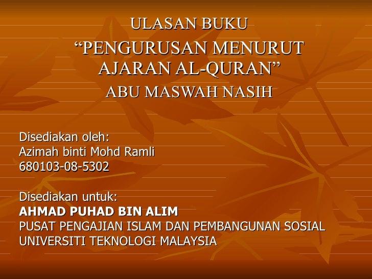 """ULASAN BUKU """" PENGURUSAN MENURUT AJARAN AL-QURAN"""" ABU MASWAH NASIH Disediakan oleh: Azimah binti Mohd Ramli 680103-08-5302..."""