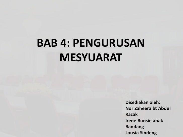 BAB 4: PENGURUSAN    MESYUARAT             Disediakan oleh:             Nor Zaheera bt Abdul             Razak            ...
