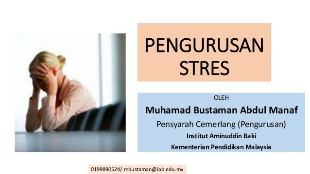 PENGURUSAN STRES OLEH Muhamad Bustaman Abdul Manaf Pensyarah Cemerlang (Pengurusan) Institut Aminuddin Baki Kementerian Pe...