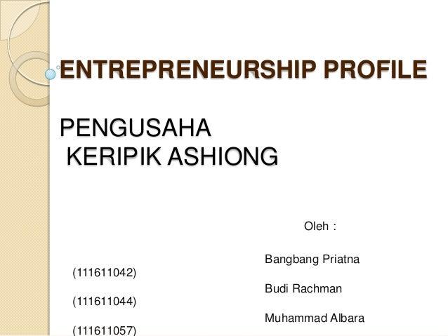 ENTREPRENEURSHIP PROFILEPENGUSAHAKERIPIK ASHIONG                    Oleh :              Bangbang Priatna(111611042)       ...